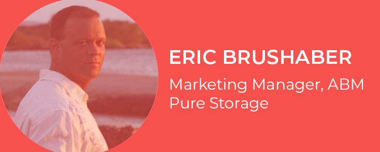 Eric Brushaber, Marketing Manager, ABM, Pure Storage